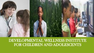 Developmental wellness institute for children and adolescents
