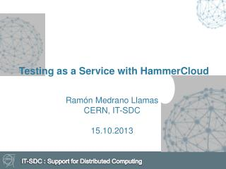 Testing as a Service with HammerCloud