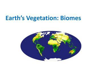 Earth's Vegetation: Biomes