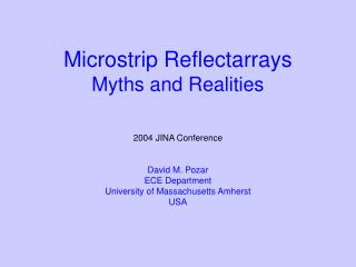 Microstrip Reflectarrays Myths and Realities   2004 JINA Conference   David M. Pozar ECE Department University of Massac