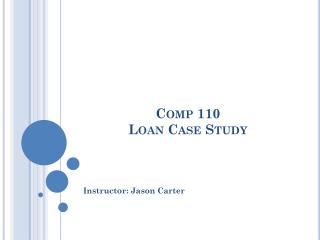 Comp 110 Loan Case Study
