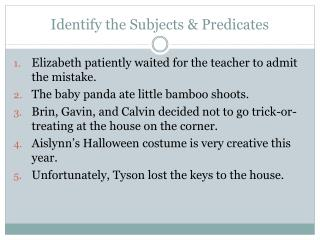 Identify the Subjects & Predicates