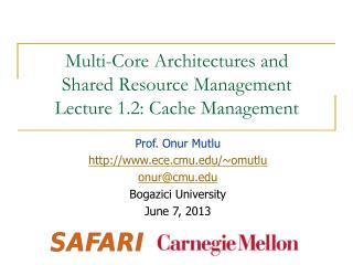 Multi-Core Architectures and  Shared Resource  Management Lecture  1.2 : Cache Management