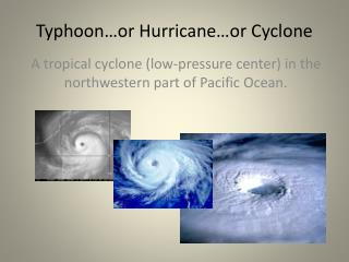 Typhoon…or Hurricane…or Cyclone