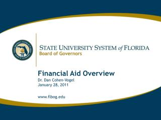 Financial Aid  Overview Dr. Dan  Cohen-Vogel  January  28,  2011 flbog