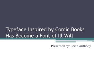 Typeface Inspired by Comic Books Has Become a Font of Ill Will