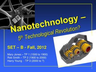 Nanotechnology – 5 th  Technological Revolution?