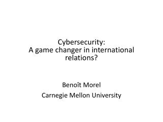 Cybersecurity: A game changer in international relations?