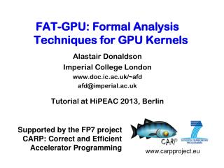 FAT-GPU: Formal Analysis Techniques for GPU Kernels Alastair Donaldson Imperial College London