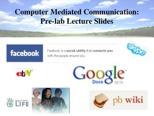Computer Mediated Communication: Pre-lab Lecture Slides