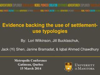 Evidence backing the use of settlement-use typologies By:  Lori Wilkinson, Jill  Bucklaschuk ,