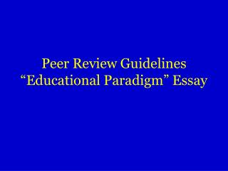 "Peer Review Guidelines ""Educational Paradigm"" Essay"