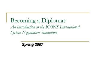 Becoming a Diplomat: An introduction to the ICONS International System Negotiation Simulation