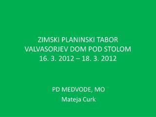 ZIMSKI PLANINSKI TABOR VALVASORJEV DOM POD STOLOM 16. 3. 2012 – 18. 3. 2012