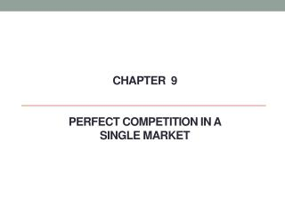 Chapter   9 Perfect Competition In A Single Market