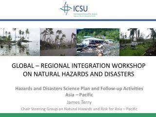 GLOBAL � REGIONAL INTEGRATION WORKSHOP ON NATURAL HAZARDS AND DISASTERS
