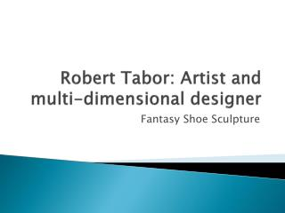 Robert Tabor: Artist and multi-dimensional designer
