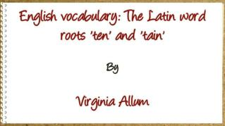 ppt 32261 English vocabulary The Latin word roots ten and tain