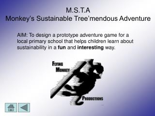 M.S.T.A Monkey�s Sustainable Tree�mendous Adventure