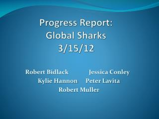 Progress Report: Global Sharks 3/15/12