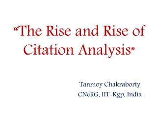 """The Rise and Rise of Citation Analysis """