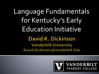 David K. Dickinson Vanderbilt University David.Dickinson@Vanderbilt.Edu