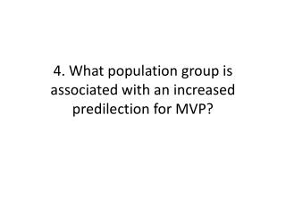 4. What population group is associated with an increased predilection for MVP?