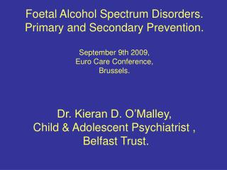 Foetal Alcohol Spectrum Disorders. Primary and Secondary Prevention. September 9th 2009,