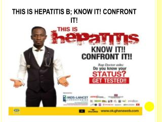 THIS IS HEPATITIS B; KNOW IT! CONFRONT IT!