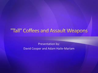 """Tall"" Coffees and Assault Weapons"