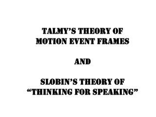 "Talmy's  theory of  motion event frames  and  Slobin's  theory of  ""thinking for speaking"""