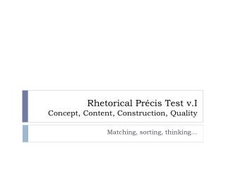 Rhetorical Précis  Test  v.I Concept, Content, Construction, Quality