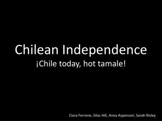Chilean Independence ¡Chile today, hot tamale!