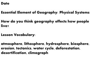 Date Essential Element of Geography: Physical Systems