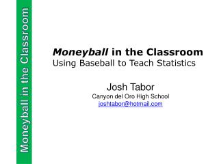 Moneyball  in the Classroom Using Baseball to Teach Statistics Josh Tabor