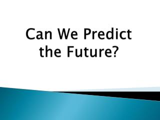 Can We Predict the Future?