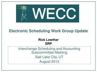 Electronic Scheduling Work Group Update Rick Lowther SRP