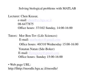 Solving  biological problems  with MATLAB Lecturer: Chen Keasar,  	e-mail:  chen@cs.bgu.ac.il