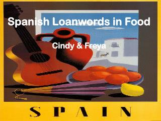 Spanish Loanwords in Food Cindy & Freya