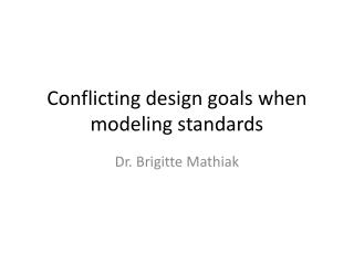 Conflicting  design  goals when modeling standards