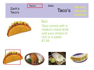 Taco comes with a medium sized drink and your choice of rice or a salad.  $7.95