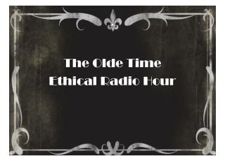 The  Olde  Time  Ethical Radio Hour