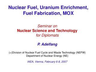 Nuclear Fuel, Uranium Enrichment,  Fuel Fabrication, MOX
