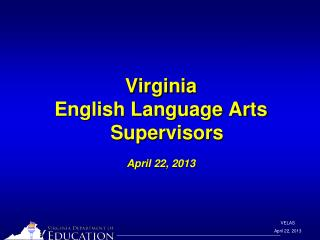 Virginia  English Language Arts Supervisors April 22, 2013