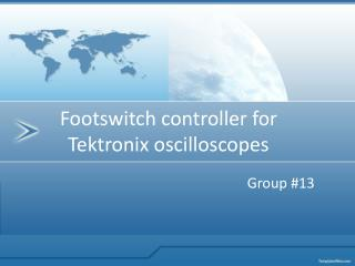 Footswitch controller for Tektronix oscilloscopes