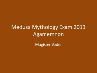 Medusa Mythology Exam 2013 Agamemnon
