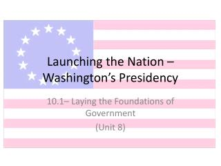 Launching the Nation – Washington's Presidency