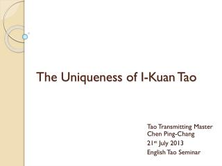 The Uniqueness of I- Kuan  Tao
