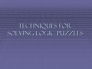 Techniques for Solving Logic Puzzles