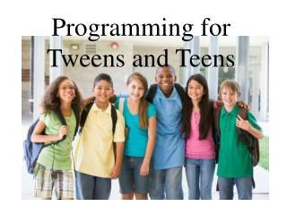 Programming for  Tweens  and Teens